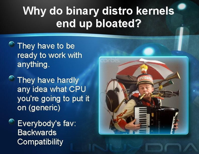 Why do binary distro kernels end up bloated? They have to be ready to