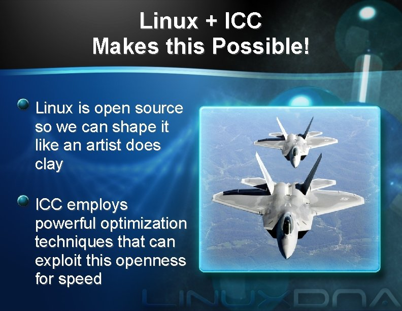 Linux + ICC Makes this Possible! Linux is open source so we can shape