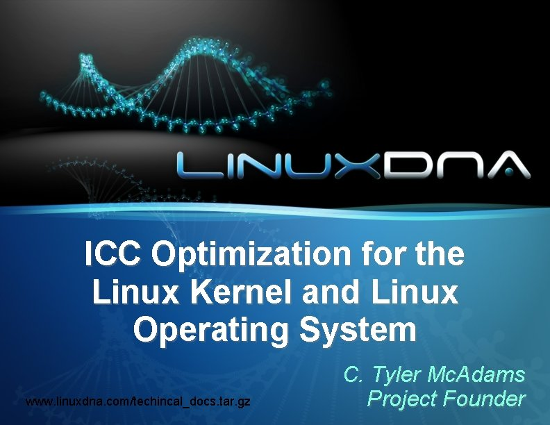 ICC Optimization for the Linux Kernel and Linux Operating System www. linuxdna. com/techincal_docs. tar.
