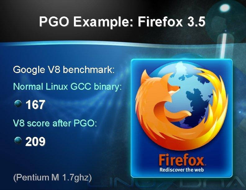 PGO Example: Firefox 3. 5 Google V 8 benchmark: Normal Linux GCC binary: 167