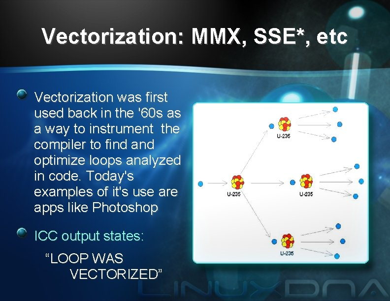 Vectorization: MMX, SSE*, etc Vectorization was first used back in the '60 s as