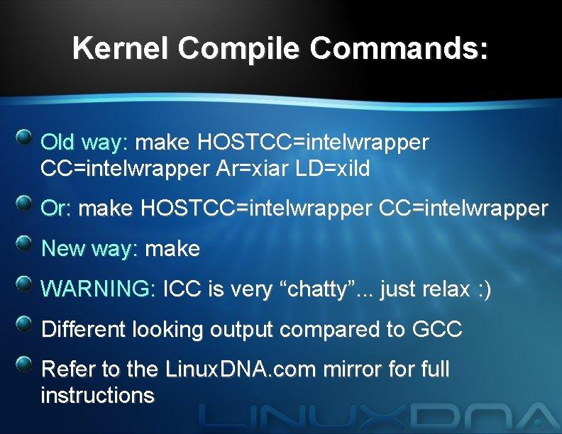 Kernel Compile Commands: Old way: make HOSTCC=intelwrapper Ar=xiar LD=xild Or: make HOSTCC=intelwrapper New way:
