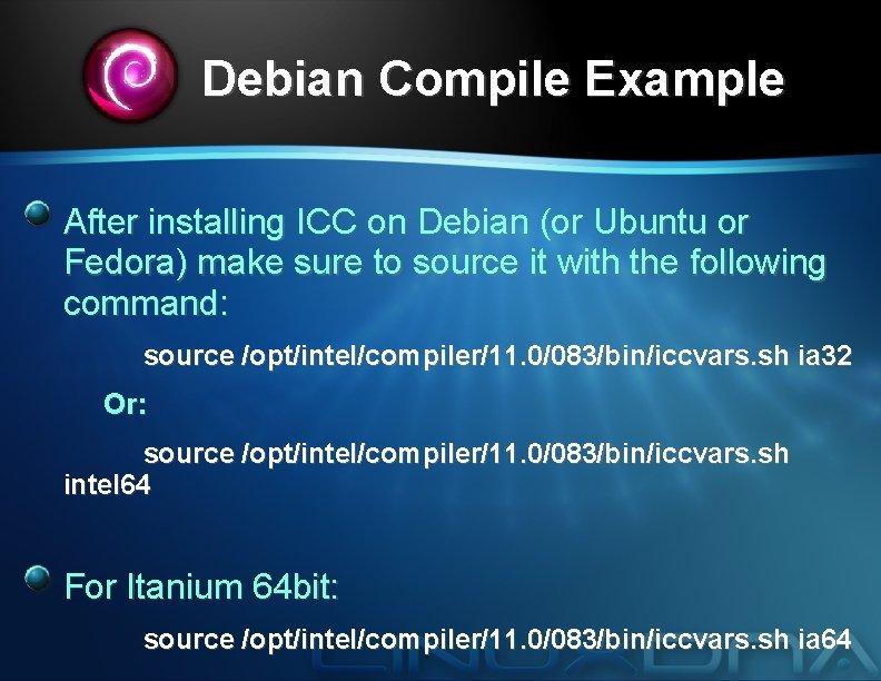 Debian Compile Example After installing ICC on Debian (or Ubuntu or Fedora) make sure
