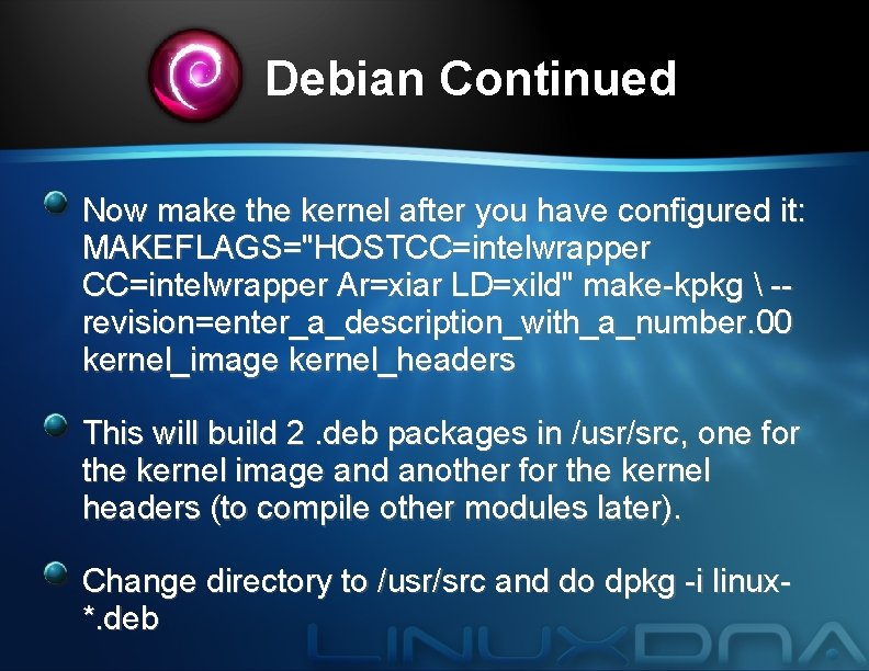 """Debian Continued Now make the kernel after you have configured it: MAKEFLAGS=""""HOSTCC=intelwrapper Ar=xiar LD=xild"""""""