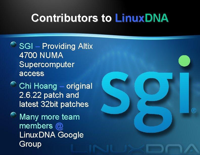 Contributors to Linux. DNA SGI – Providing Altix 4700 NUMA Supercomputer access Chi Hoang