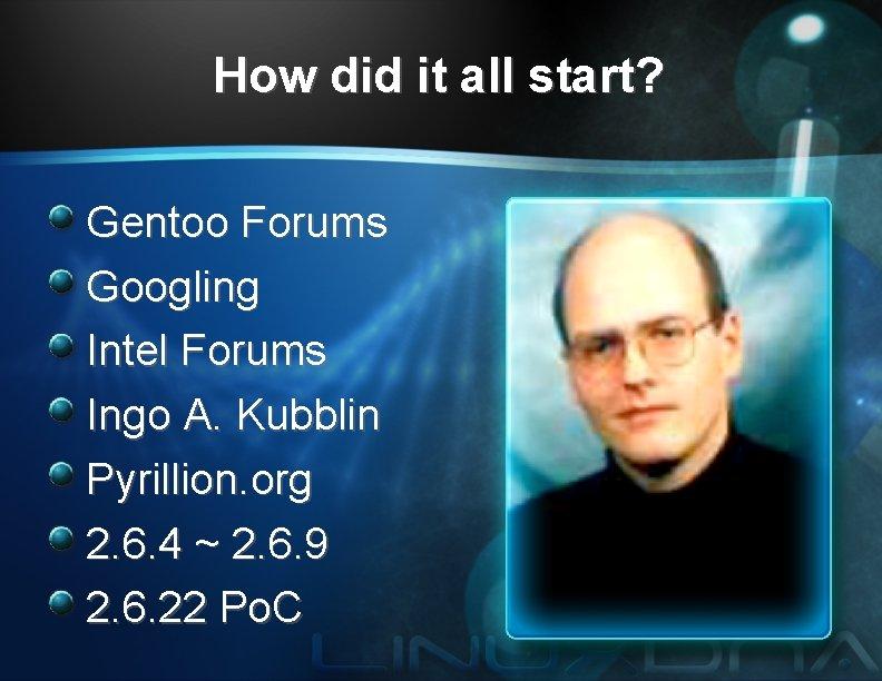 How did it all start? Gentoo Forums Googling Intel Forums Ingo A. Kubblin Pyrillion.