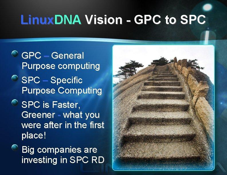 Linux. DNA Vision - GPC to SPC GPC – General Purpose computing SPC –