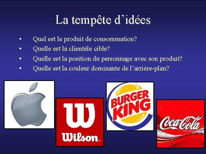 La tempête d'idées • • Quel est le produit de consommation? Quelle est la