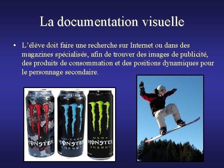 La documentation visuelle • L'élève doit faire une recherche sur Internet ou dans des