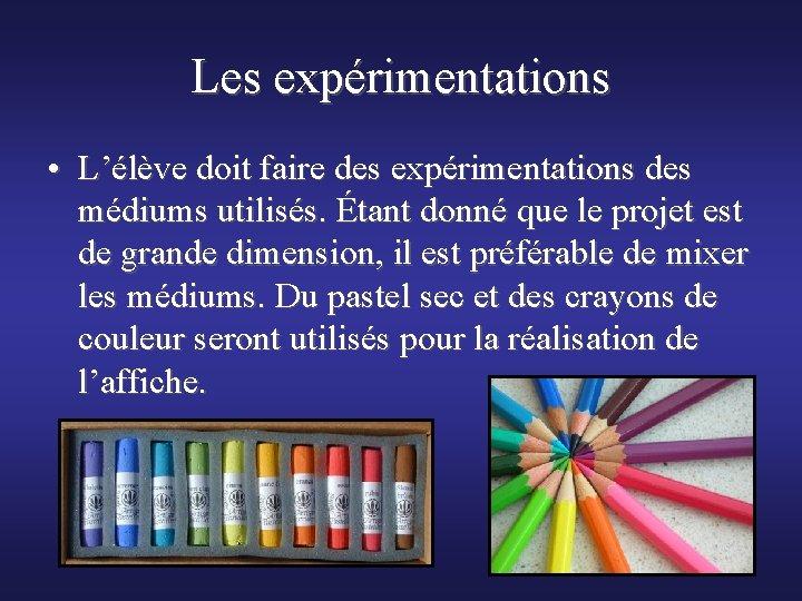 Les expérimentations • L'élève doit faire des expérimentations des médiums utilisés. Étant donné que