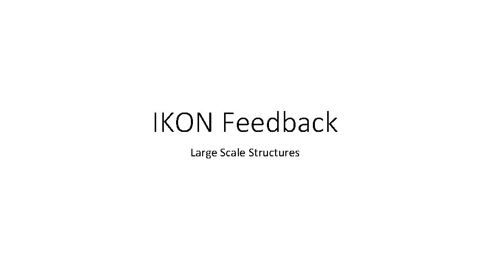 IKON Feedback Large Scale Structures