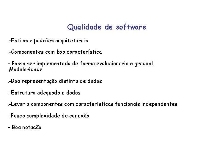 Qualidade de software - -Estilos e padrões arquiteturais - -Componentes com boa característica -