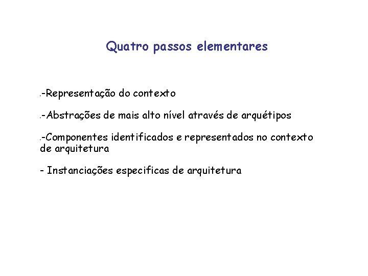 Quatro passos elementares - -Representação do contexto - -Abstrações de mais alto nível através