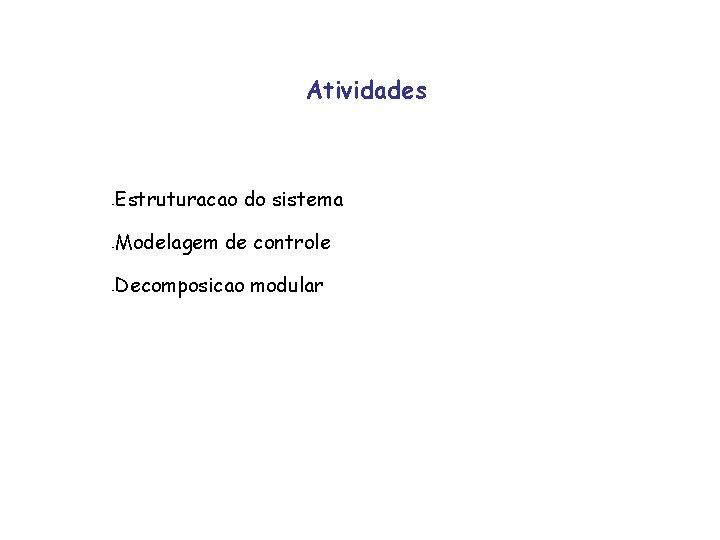Atividades - Estruturacao do sistema - Modelagem de controle - Decomposicao modular