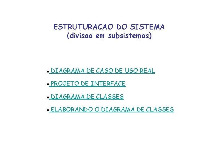 ESTRUTURACAO DO SISTEMA (divisao em subsistemas) g DIAGRAMA DE CASO DE USO REAL g