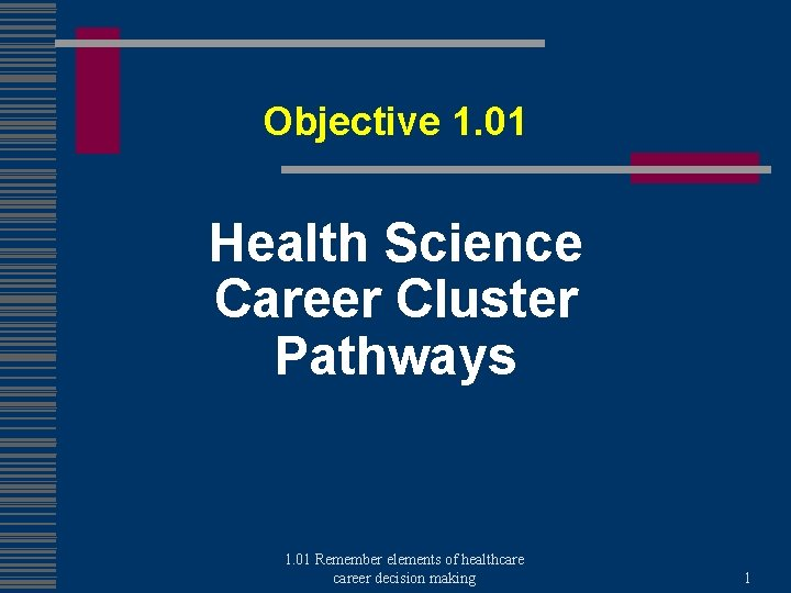 Objective 1. 01 Health Science Career Cluster Pathways 1. 01 Remember elements of healthcareer