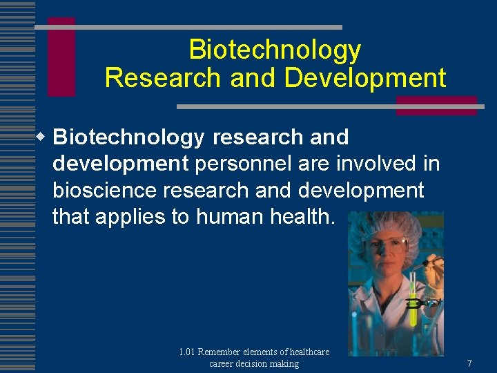 Biotechnology Research and Development w Biotechnology research and development personnel are involved in bioscience