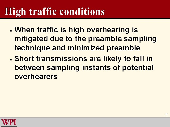 High traffic conditions § § When traffic is high overhearing is mitigated due to