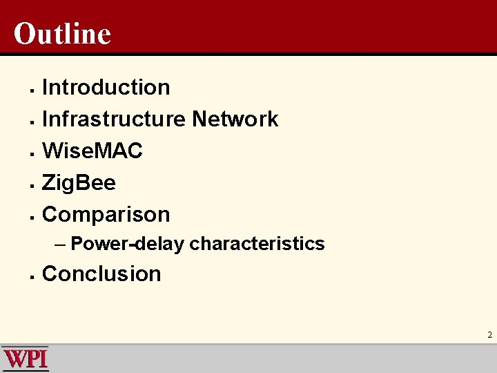 Outline § § § Introduction Infrastructure Network Wise. MAC Zig. Bee Comparison – Power-delay