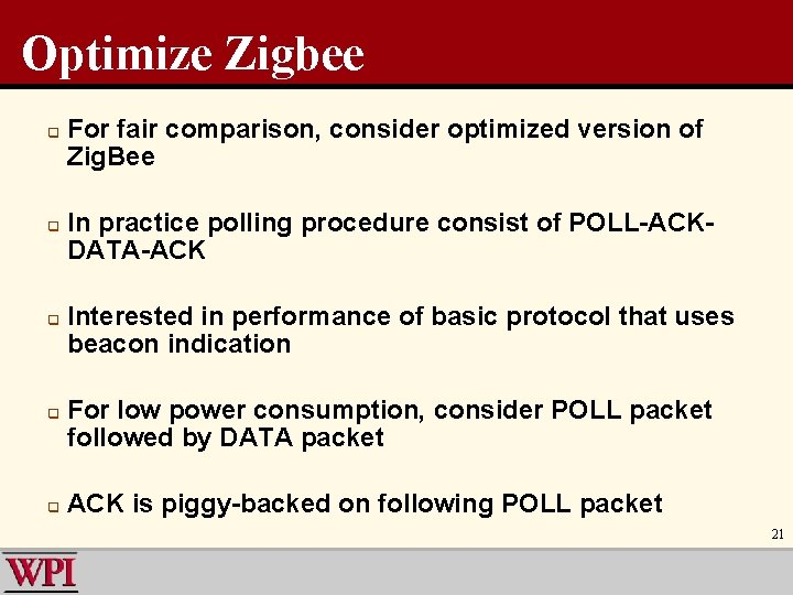 Optimize Zigbee q q q For fair comparison, consider optimized version of Zig. Bee