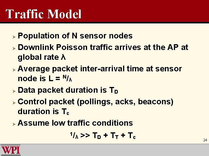 Traffic Model Population of N sensor nodes Ø Downlink Poisson traffic arrives at the
