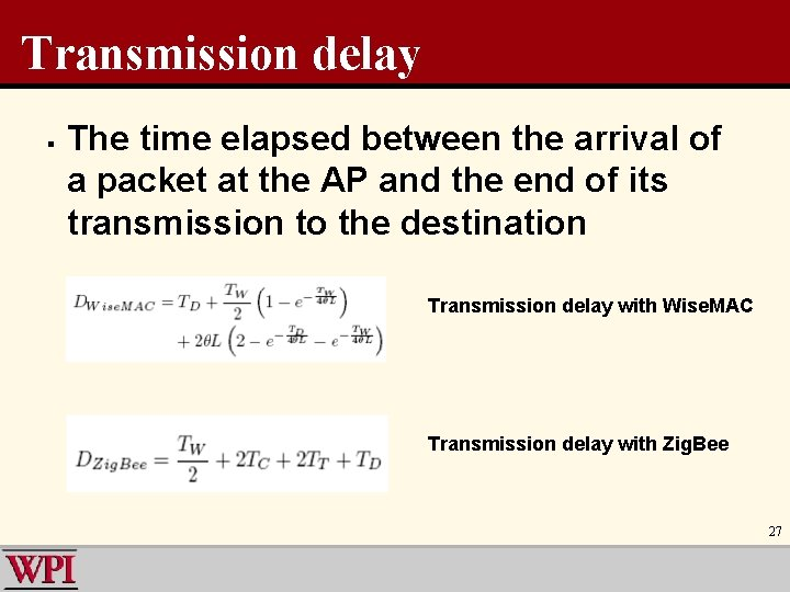 Transmission delay § The time elapsed between the arrival of a packet at the