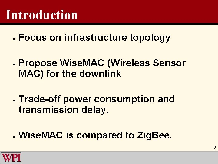 Introduction § § Focus on infrastructure topology Propose Wise. MAC (Wireless Sensor MAC) for
