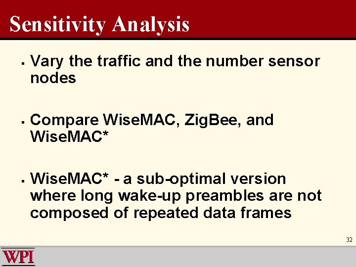 Sensitivity Analysis § § § Vary the traffic and the number sensor nodes Compare