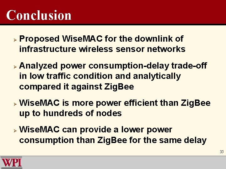 Conclusion Ø Ø Proposed Wise. MAC for the downlink of infrastructure wireless sensor networks