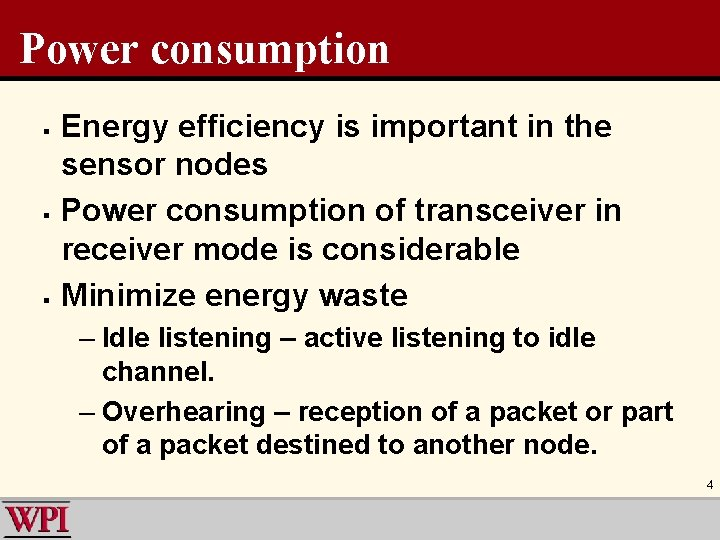 Power consumption § § § Energy efficiency is important in the sensor nodes Power