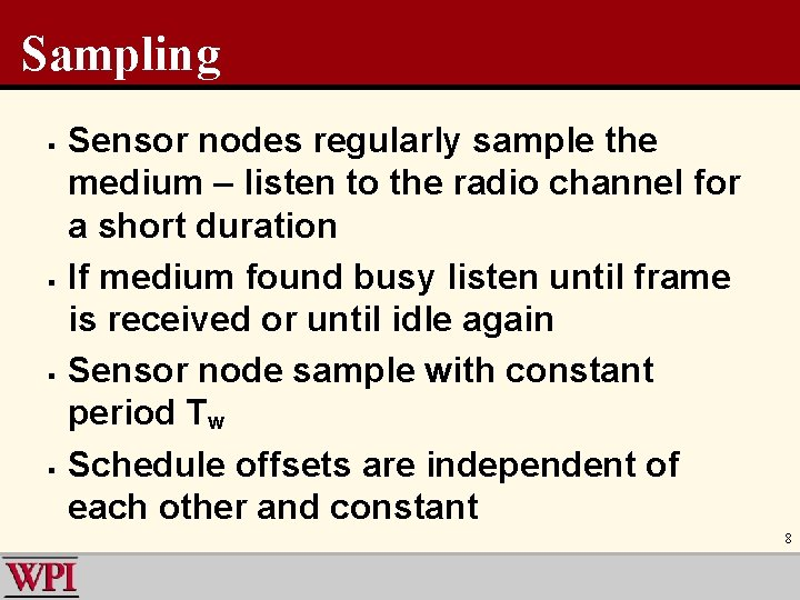 Sampling § § Sensor nodes regularly sample the medium – listen to the radio