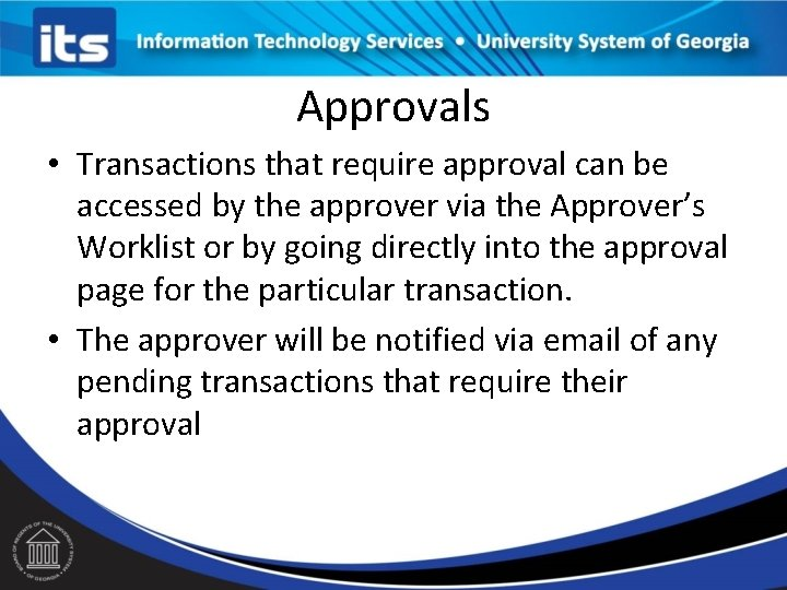 Approvals • Transactions that require approval can be accessed by the approver via the