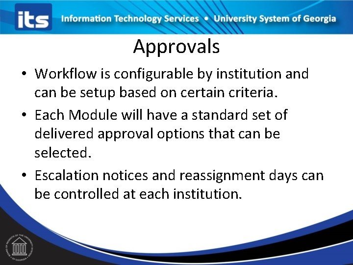 Approvals • Workflow is configurable by institution and can be setup based on certain