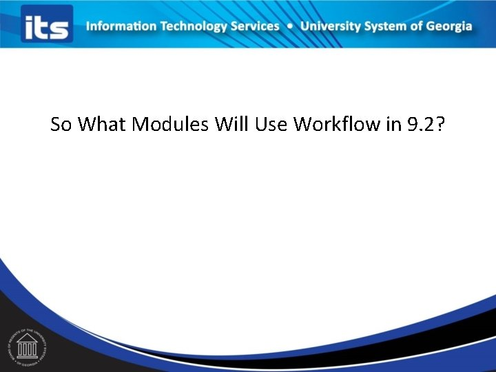 So What Modules Will Use Workflow in 9. 2?