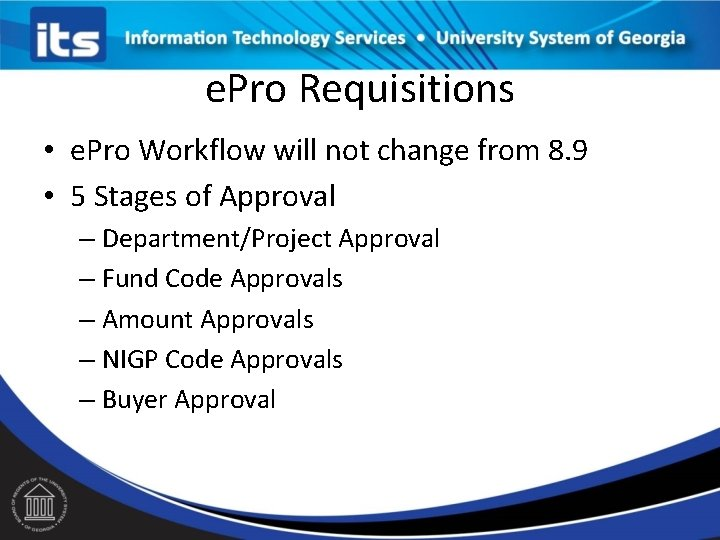 e. Pro Requisitions • e. Pro Workflow will not change from 8. 9 •