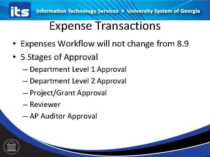 Expense Transactions • Expenses Workflow will not change from 8. 9 • 5 Stages