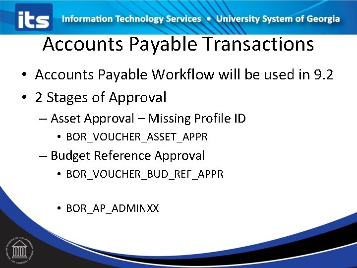 Accounts Payable Transactions • Accounts Payable Workflow will be used in 9. 2 •