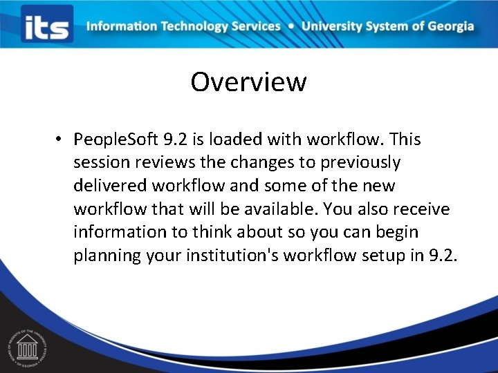 Overview • People. Soft 9. 2 is loaded with workflow. This session reviews the