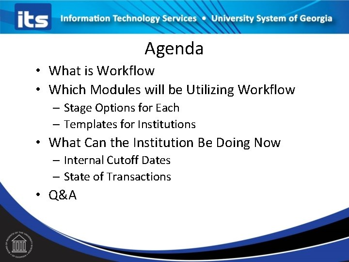 Agenda • What is Workflow • Which Modules will be Utilizing Workflow – Stage