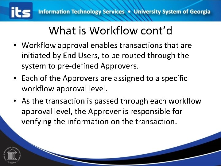 What is Workflow cont'd • Workflow approval enables transactions that are initiated by End