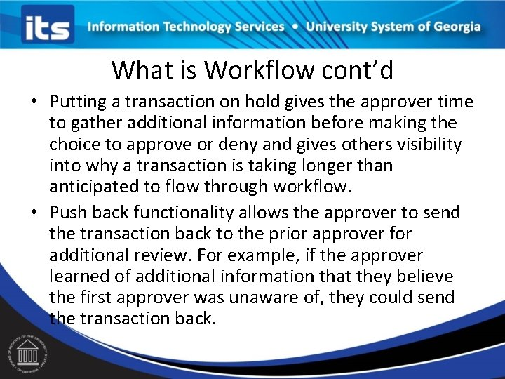 What is Workflow cont'd • Putting a transaction on hold gives the approver time