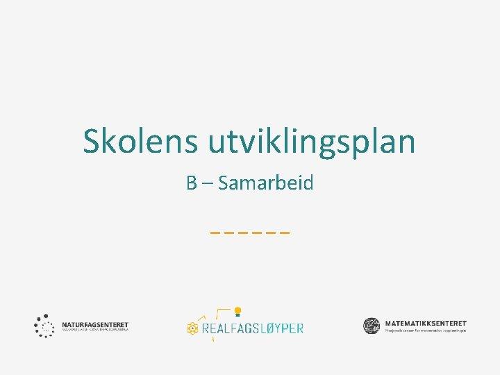 Skolens utviklingsplan B – Samarbeid