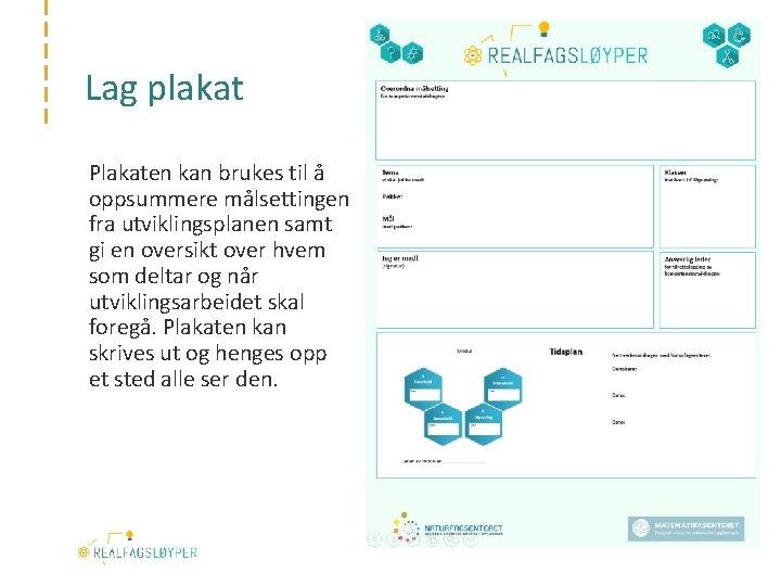 Lag plakat Plakaten kan brukes til å oppsummere målsettingen fra utviklingsplanen samt gi en