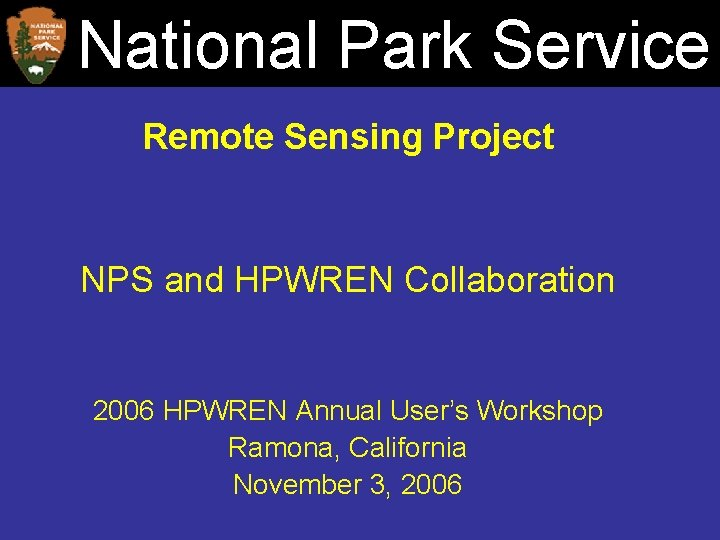 National Park Service Remote Sensing Project NPS and HPWREN Collaboration 2006 HPWREN Annual
