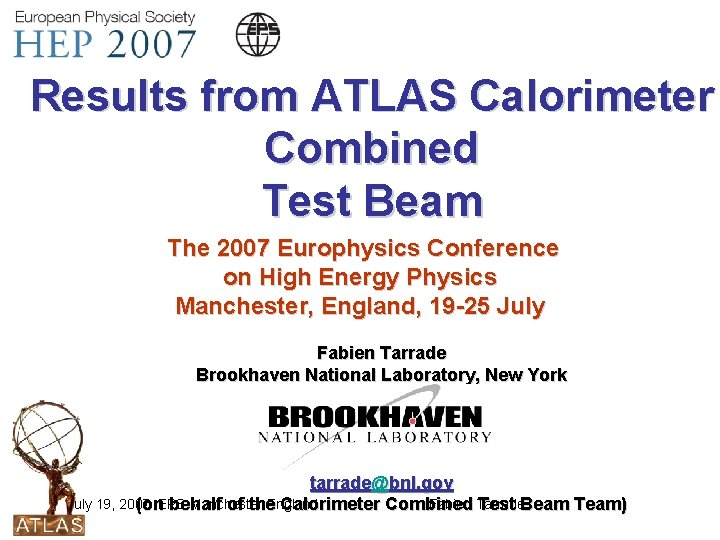 Results from ATLAS Calorimeter Combined Test Beam The 2007 Europhysics Conference on High Energy