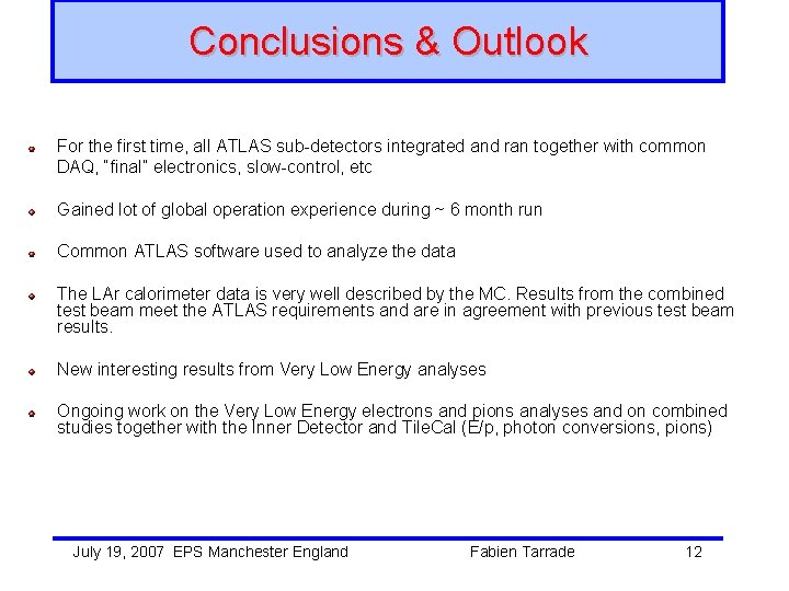 Conclusions & Outlook For the first time, all ATLAS sub-detectors integrated and ran together