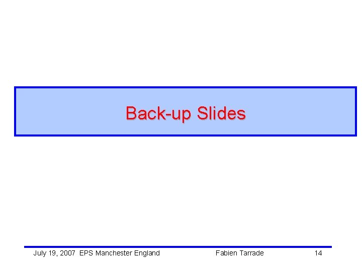 Back-up Slides July 19, 2007 EPS Manchester England Fabien Tarrade 14