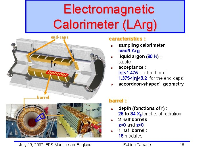 Electromagnetic Calorimeter (LArg) end-caps r barrel caracteristics : sampling calorimeter lead/LArg liquid argon (90
