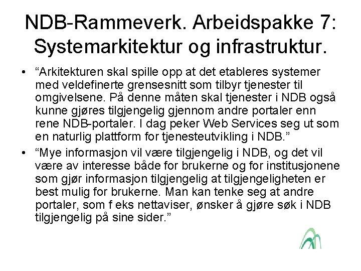 """NDB-Rammeverk. Arbeidspakke 7: Systemarkitektur og infrastruktur. • """"Arkitekturen skal spille opp at det etableres"""