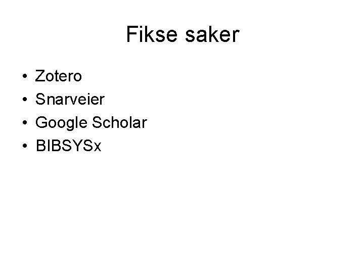 Fikse saker • • Zotero Snarveier Google Scholar BIBSYSx